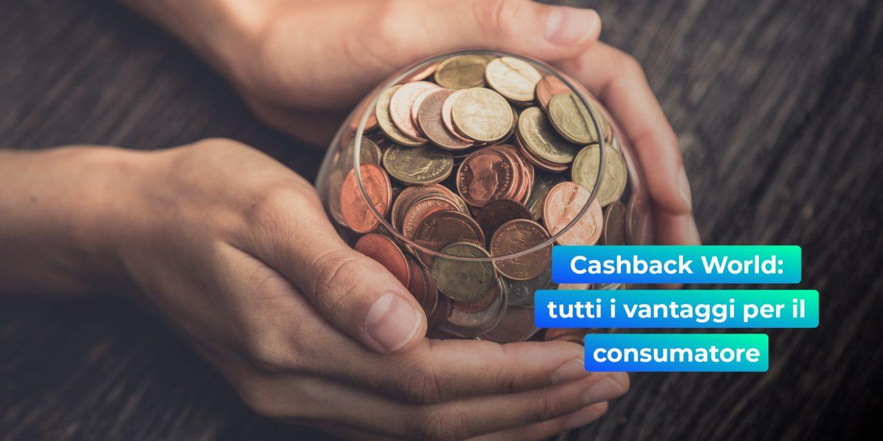 Cashback World Italia: tutti i vantaggi per il consumatore