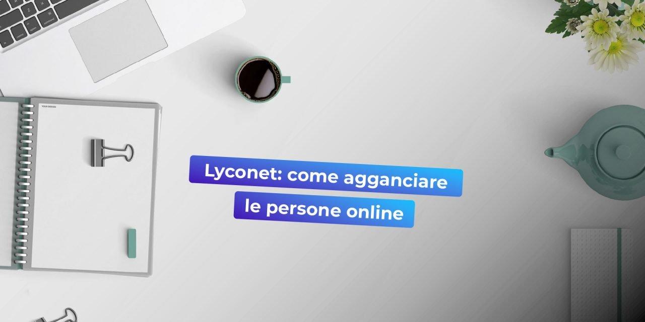 Lyconet marketer: come agganciare le persone online