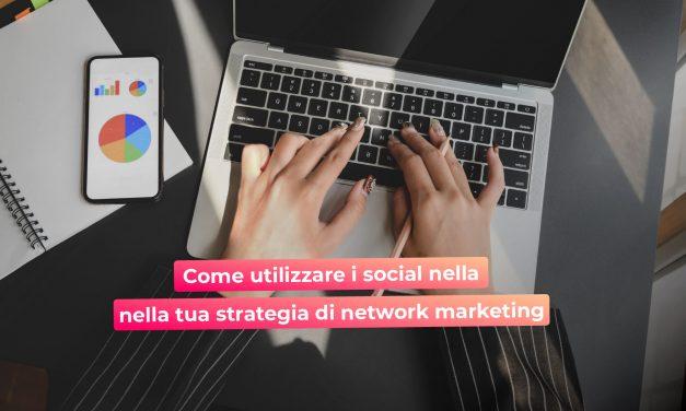 Network Marketing e strategia: Come utilizzare al meglio i social